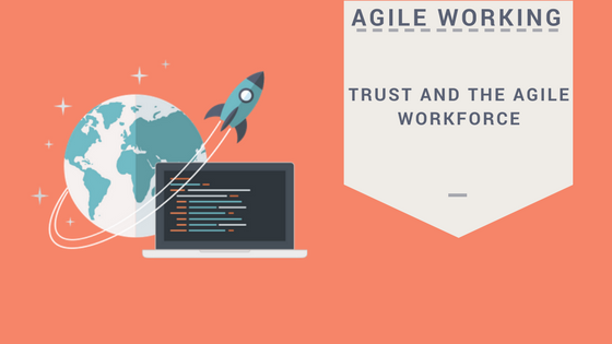 Agile Working – Trust and the Agile Workforce