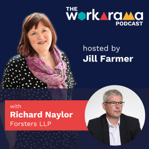The Workarama Podcast with Richard Naylor, Forsters LLP